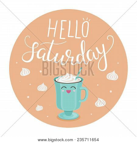 Vector Illustration Of Hello Saturday With A Cup Of Coffee And Cream