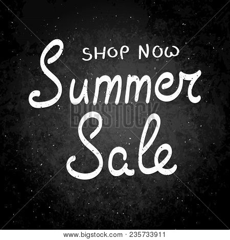 Shop Now. Summer Sale. Hand Drawn Vector Lettering Phrase. Modern Motivating Calligraphy Decor For W