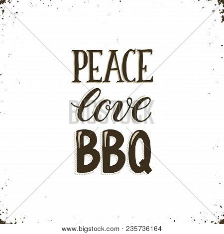 Peace, Love, Bbq. Hand Drawn Lettering About Bbq And Grill Isolated On White Background. Vector Illu