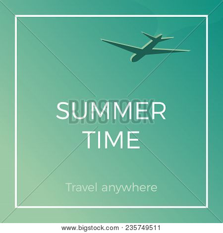 Summer Time Banner Wallpaper With Airplane. Travel Anywhere Design For Vacations And Holidays. Vecto