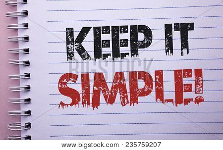 Word Writing Text Keep It Simple Motivational Call. Business Concept For Simplify Things Easy Clear