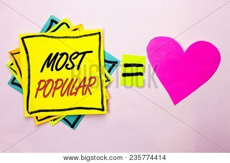 Text Sign Showing Most Popular. Conceptual Photo Top Rating Bestseller Favorite Product Or Artist 1s