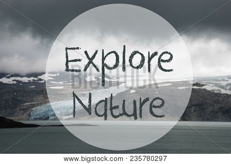 English Text Explore Nature. Glacier With Lake In Norway. Dark Cloudy Sky