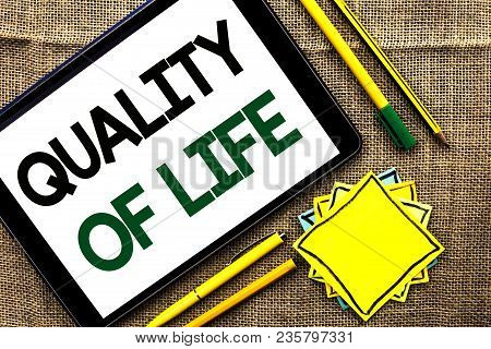Text Sign Showing Quality Of Life. Conceptual Photo Good Lifestyle Happiness Enjoyable Moments Well-