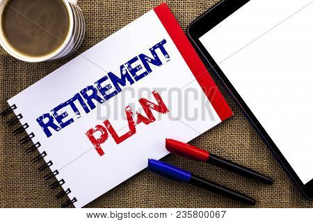 Handwriting Text Retirement Plan. Concept Meaning Savings Investments That Provide Incomes For Retir