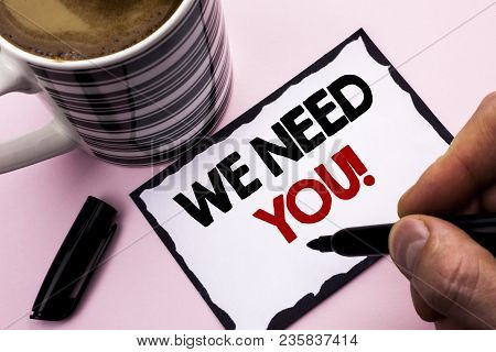 Handwriting Text Writing We Need You Motivational Call. Concept Meaning Company Wants To Recruit Emp