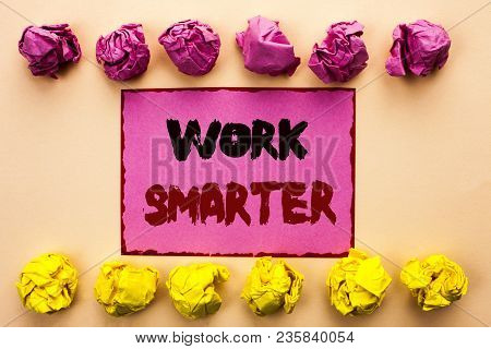 Word Writing Text Work Smarter. Business Concept For Efficient Intelligent Job Task Effective Faster