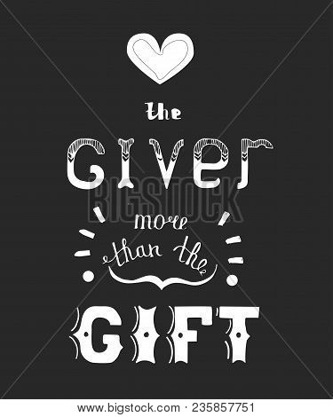 Handwritten Phrase Love The Giver More Than The Gift . Hand-drawn Tipographic Design.this Illustrati