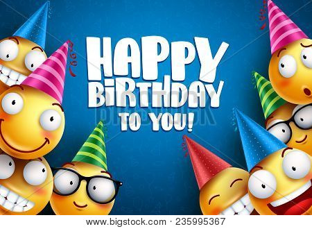 Birthday Smileys Vector Greetings Background Design. Yellow Emoticons Or Smileys With Funny And Happ