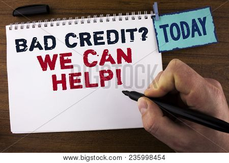 Handwriting Text Writing Bad Credit Question We Can Help Motivational Call. Concept Meaning Achieve