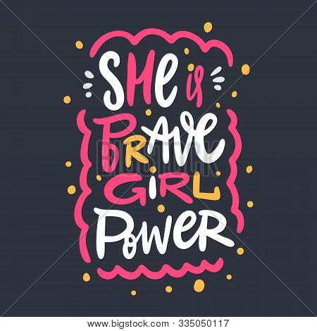 She Is Brave. Girl Power. Hand Drawn Vector Lettering Phrase. Cartoon Style.