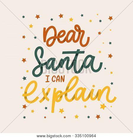Dear Santa I Can Explain. Christmas Lettering Label Vector.