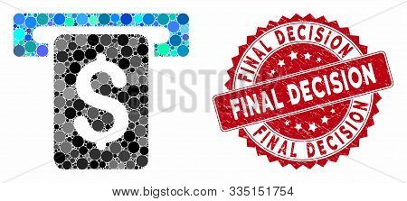 Mosaic Cash Withdraw And Rubber Stamp Seal With Final Decision Phrase. Mosaic Vector Is Composed Wit