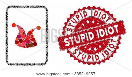 Collage Joker Gambling Card And Grunge Stamp Seal With Stupid Idiot Phrase. Mosaic Vector Is Designe