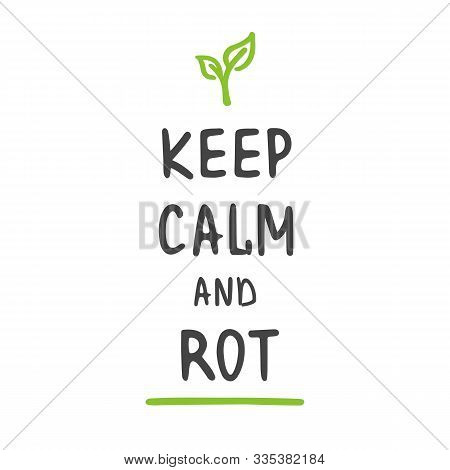 Vector Illustration. Keep Calm And Rot. Zero Waste Concept. Template For Poster And Banner. Ecologic