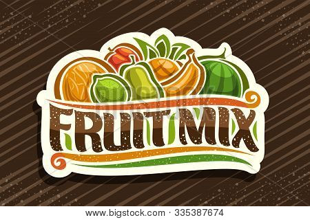 Vector Logo For Fruit Mix, Cut Paper Badge With Illustration Of Pile Cartoon Fruits And Decorative F