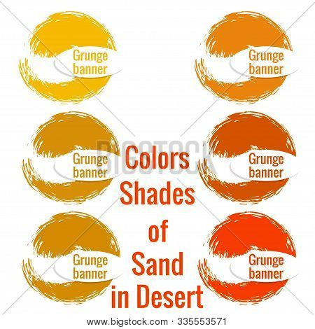 Set Of Round Banner Colors Shades Of Sand In The Desert. Grunge Brush In Shape Of  Circle Of Variega