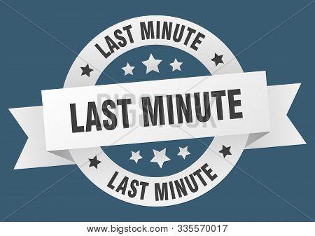 Last Minute Ribbon. Last Minute Round White Sign. Last Minute