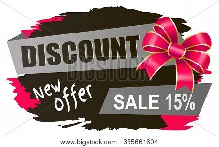 Promotional Banner With New Offer And 15 Percent Reduction Of Cost. Isolated Proposal With Bow And B