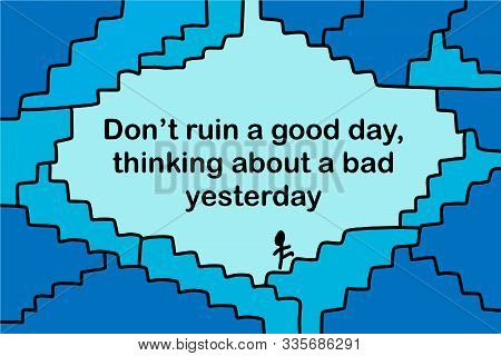 Dont Ruin A Good Day Thinking About Bad Yesterday Hand Drawn Vector Illustration With Stairs Hand Dr