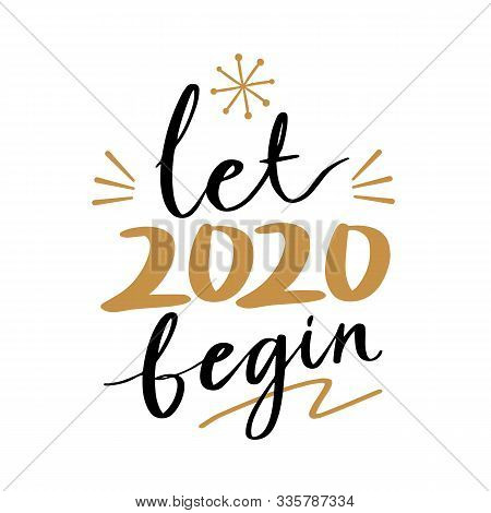 Let 2020 Begin Quote Text For Happy New Year Hand Lettering Typography Vector Illustration With Fire