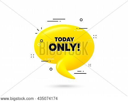 Today Only Sale Symbol. Yellow 3d Chat Bubble. Special Offer Sign. Best Price Promotion. Today Only