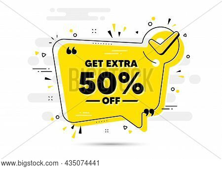 Get Extra 50 Percent Off Sale. Check Mark Chat Bubble Banner. Discount Offer Price Sign. Special Off