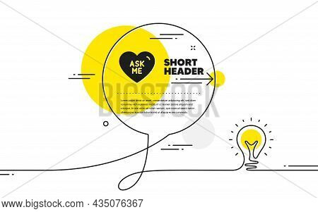 Ask Me Icon. Continuous Line Idea Chat Bubble Banner. Sweet Heart Sign. Valentine Day Love Symbol. A