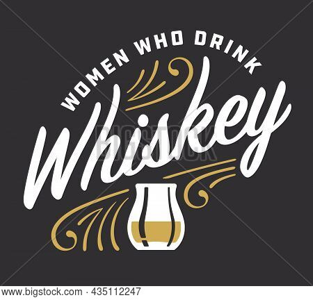 Women Who Drink Whiskey Custom Lettering With Pinstripe Details. Vector Illustration Of Retro Ornate