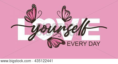 Love Yourself Every Day Text And Pink Butterflies Vector Illustration Design For Fashion Graphics, T