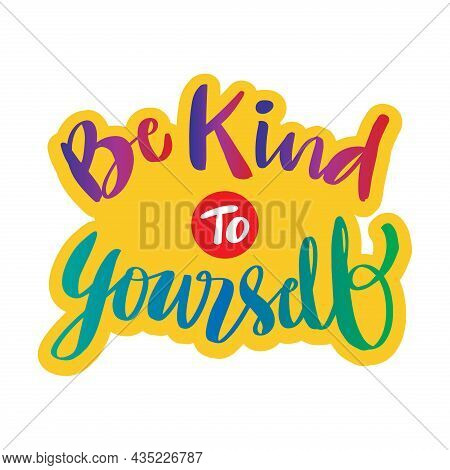 Be Kind To Yourself Hand Lettering. Motivational Quote.