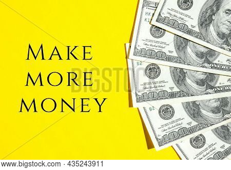 Make More Money Quote Us Dollar Bills Creative Layout. Business Concept, Development Perspective. Fl