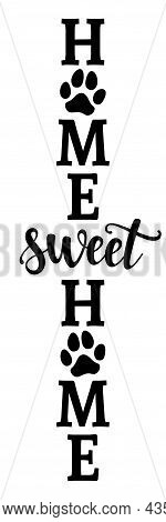 Home Sweet Home - Adorable Calligraphy Phrase For Home Decoration With Dog Paws. Hand Drawn Letterin