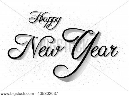 Greeting Card With Calligraphic Inscription Happy New Year - White Background With Silver Dust And T