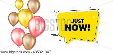 Just Now Text. Balloons Promotion Banner With Chat Bubble. Special Offer Sign. Sale Promotion Symbol