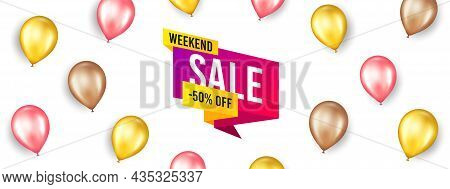 Weekend Sale 50 Percent Off Banner. Promotion Ad Banner With 3d Balloons. Discount Sticker Shape. Ho