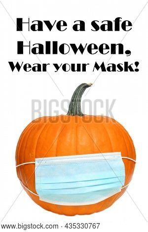 Coronavirus. Covid-19. Covid-19. Be safe on Halloween and wear your mask. Coronavirus Halloween. Covid-19 Halloween Pumpkin. Halloween Jack O Lantern with a Medical Face Mask.