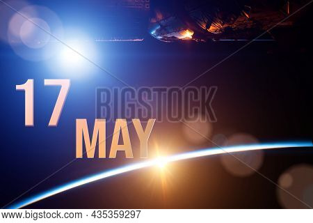 May 17th. Day 17 Of Month, Calendar Date. The Spaceship Near Earth Globe Planet With Sunrise And Cal