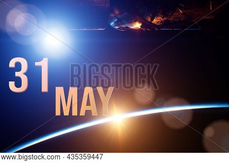 May 31st . Day 31 Of Month, Calendar Date. The Spaceship Near Earth Globe Planet With Sunrise And Ca