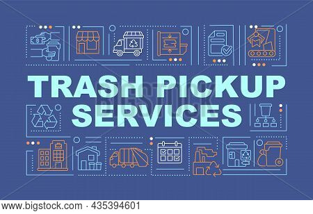 Trash Pickup And Transfer Service Word Concepts Banner. Waste Collection. Infographics With Linear I