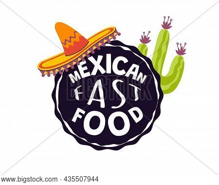 Logo For Traditional Mexican Cafe, Eatery Or Restaurant. Mexica Cuisine Fast Food. Brand Inscription