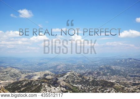 Be Real, Not Perfect. Inspirational Quote Reminding That Being Sincere With Yourself And Others Is H