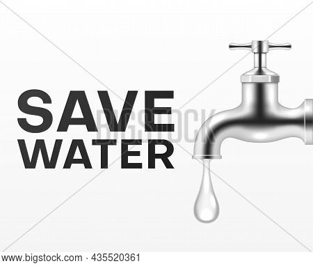 Save Water Realistic Poster Place For Text Vector Illustration. Metallic Faucet With Falling Drop