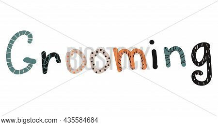 Vector Illustration Isolated Quote On White Background. Grooming. Hand Drawn Doodle Letters For Pet