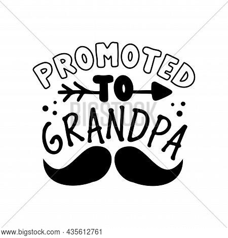 Promoted To Grandpa - Modern Calligraphy With Mustache For Fater's Day. Good For T Shirt Print, Post