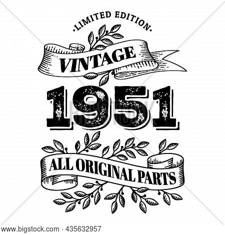 1951 Limited Edition Vintage All Original Parts. T Shirt Or Birthday Card Text Design. Vector Illust