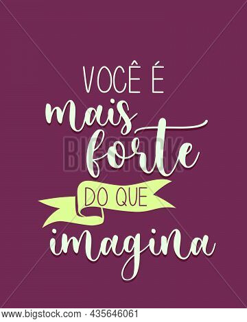 Motivational Portuguese Poster. Translation From Portuguese - You Are Stronger Than You Imagine