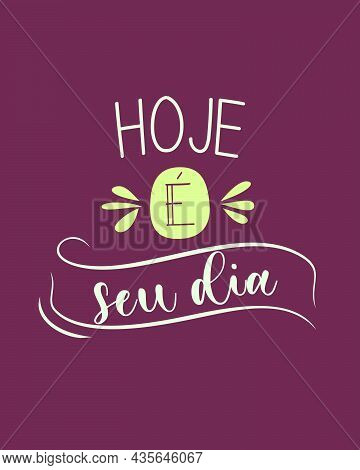 Motivational Portuguese Phrase. Translation - Today Is Your Day