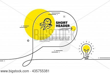 Flight Time Icon. Continuous Line Idea Chat Bubble Banner. Airplane With Clock Sign. Airport Flights