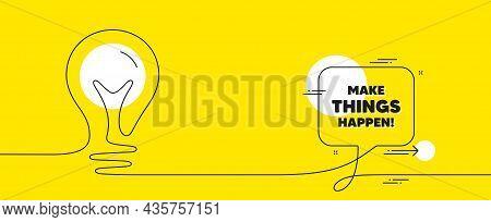 Make Things Happen Motivation Quote. Continuous Line Idea Chat Bubble Banner. Motivational Slogan. I